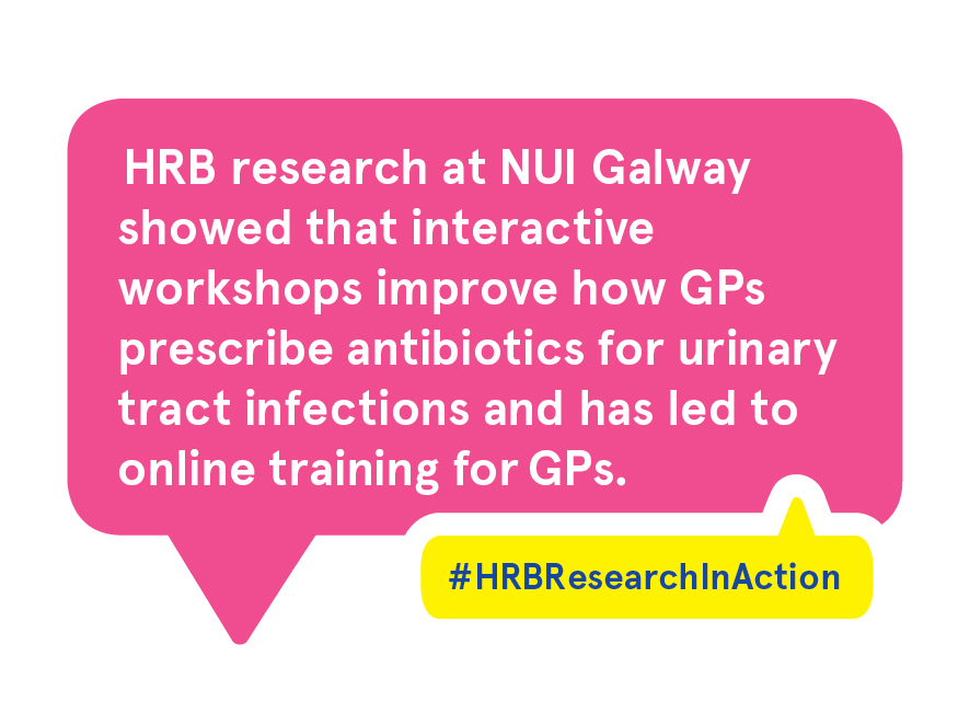 HRB research at NUI Galway showed that interactive workshops improve how GPs prescribe antibiotics for urinary tract infections and has led to online training for GPs.