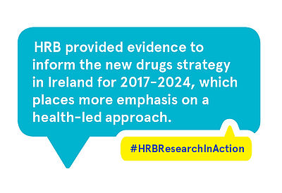 HRB provided evidence to inform the new drugs strategy in Ireland for 2017-2024, which places more emphasis on a health-led approach.