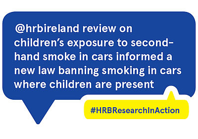 HRB reviews on children's exposure to second-hand smoke in cars led to a new Irish law banning smoking in cars where 1+ children are present