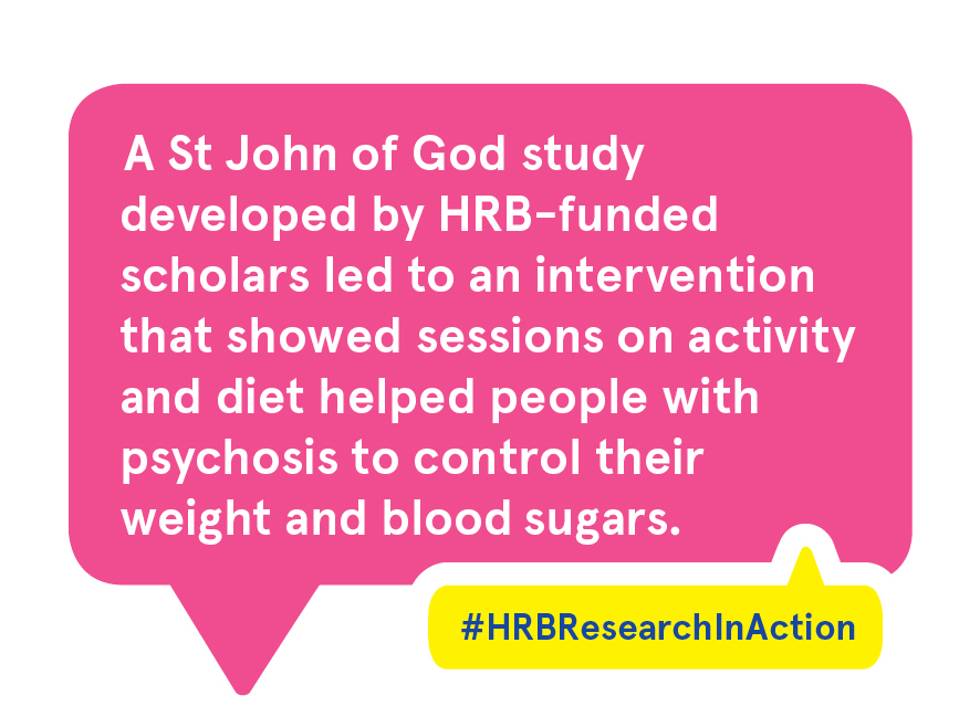 A St John of God study developed by HRB funded scholars led to an intervention that showed sessions on activity and diet helped people with psychosis to control their weight and blood sugars.