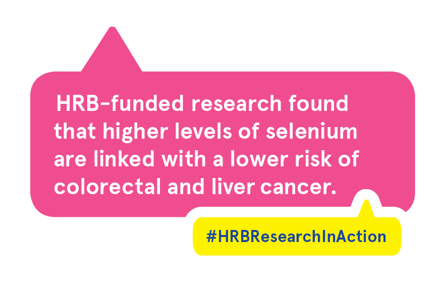 HRB-funded research found that higher levels of selenium are linked with a lower risk of colorectal and liver cancer.